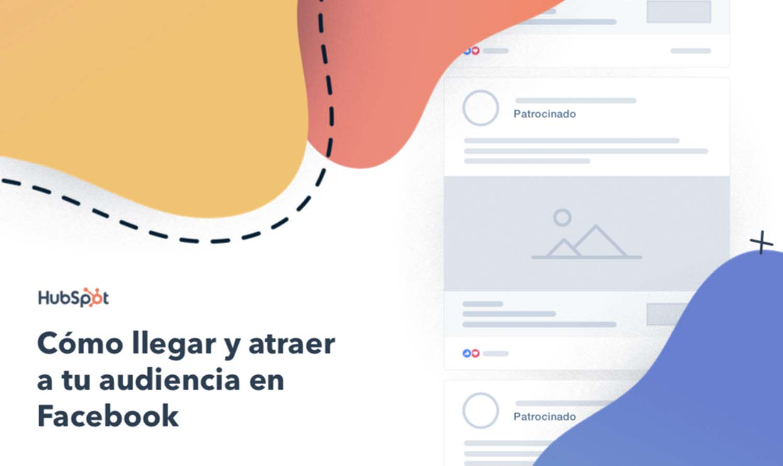 ¿Por qué elegir Facebook para llegar, atraer y fidelizar a tu audiencia?